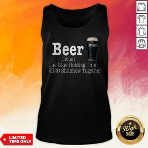 Guinness Beer The Glue Holding This 2020 Shitshow Together Tank Top