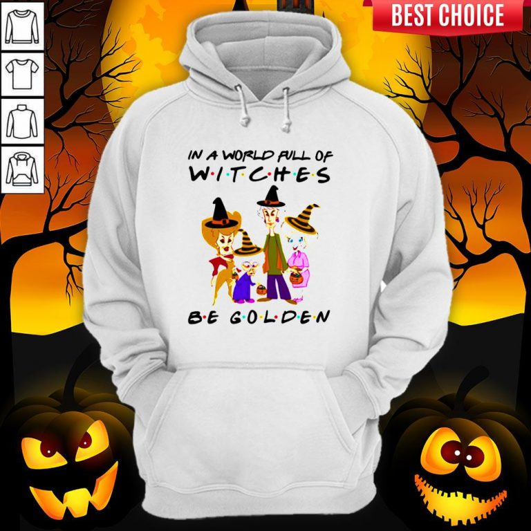 Halloween Golden Girls In A World Full Of Witches Be Golden Hoodie