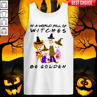 Halloween Golden Girls In A World Full Of Witches Be Golden Tank Top