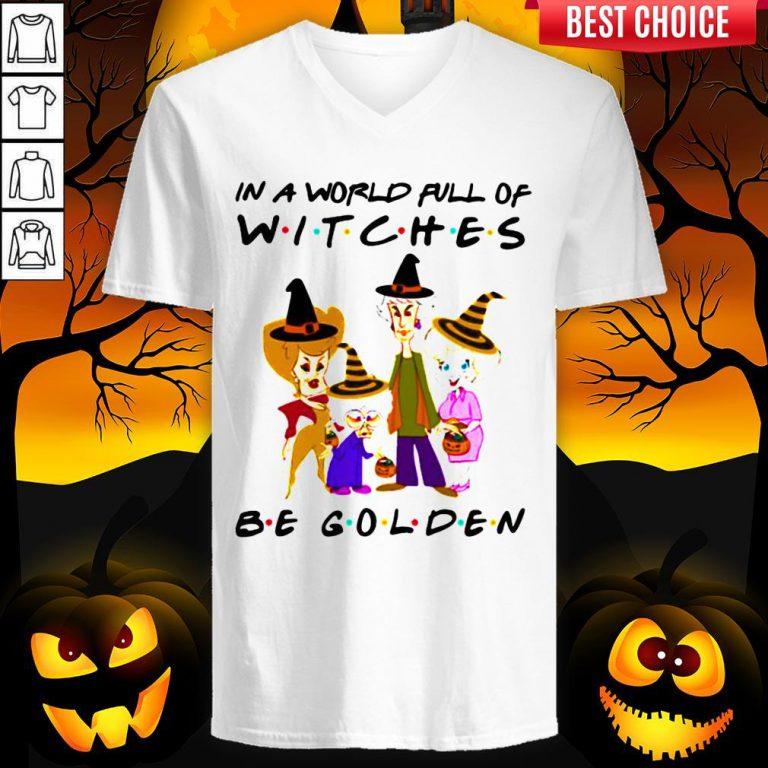 Halloween Golden Girls In A World Full Of Witches Be Golden V-neck