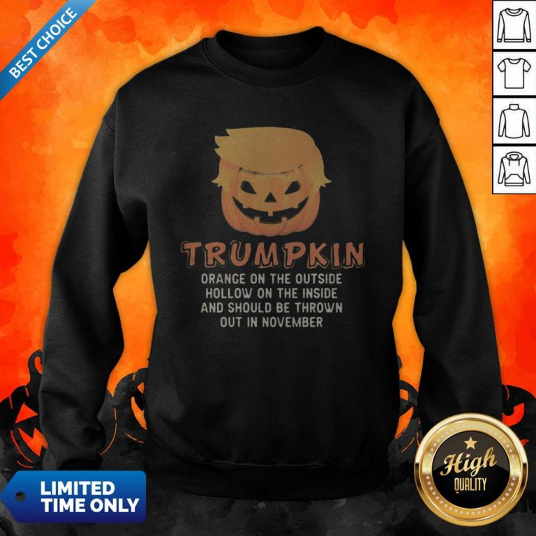 Halloween Trumpkin Orange On The Outside Hollow On The Inside And Should Be Thrown Out In November Sweatshirt