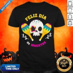 Happy Mexican Sugar Skull Feliz Dia De Muertos Shirt