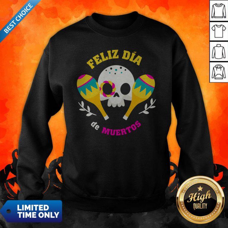 Happy Mexican Sugar Skull Feliz Dia De Muertos Sweatshirt