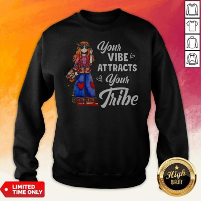 Hippie Girl Your Vibe Attracts Your Tribe Hippie Girl Your Vibe Attracts Your Tribe Sweatshirt