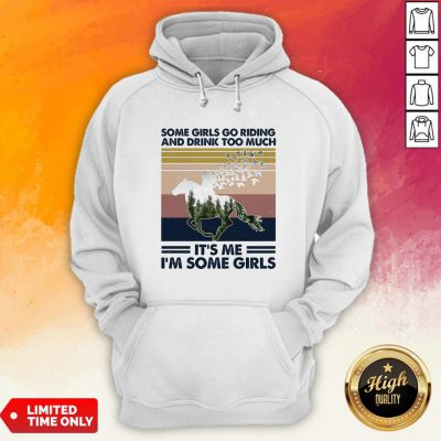 Horse Some Girls Go Riding And Drink Too Much Its Me Im Some Girls Vintage Retro Hoodie
