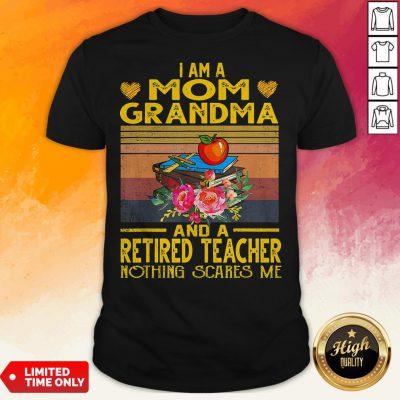 I Am A Mom Grandma And A Retired Teacher Nothing Scares Me Vintage Retro Shirt