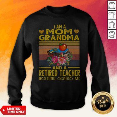 I Am A Mom Grandma And A Retired Teacher Nothing Scares Me Vintage Retro Sweatshirt