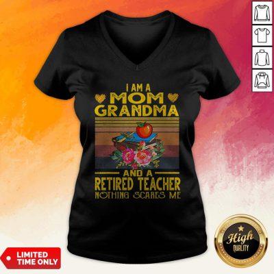 I Am A Mom Grandma And A Retired Teacher Nothing Scares Me Vintage Retro V-neck