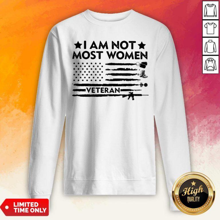 I Am Not Most Women Veteran American Flag Independence Day Sweatshirt