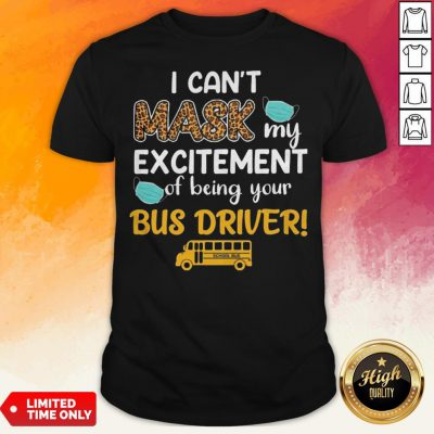 I Can't Mask My Excitement Of Being Your Bus Driver School Bus Shirt