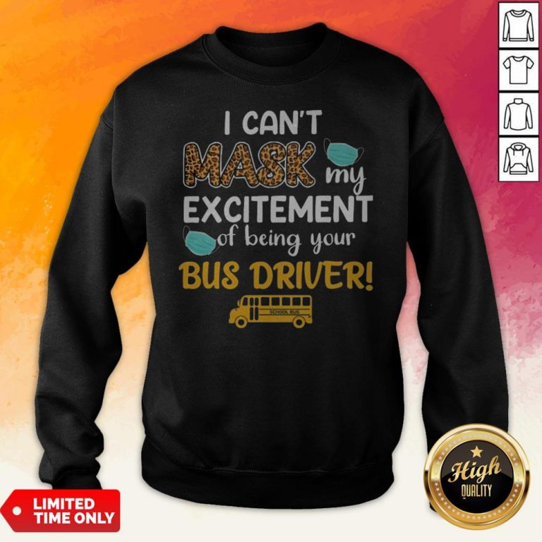 I Can't Mask My Excitement Of Being Your Bus Driver School Bus Sweatshirt