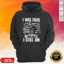 I Was There Sometimes I Still AmVeteran American Flag Hoodie
