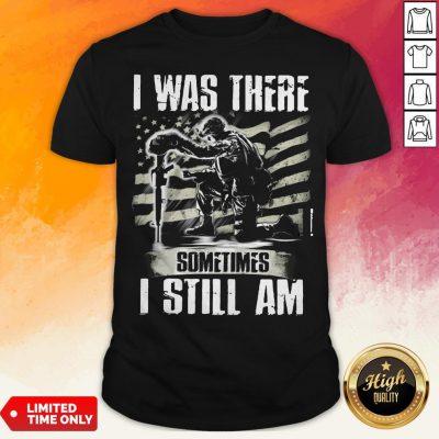 I Was There Sometimes I Still AmVeteran American Flag T-shirt