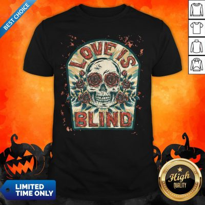 Love Is Blind Sugar Skull Rose Day Of The Dead Shirt