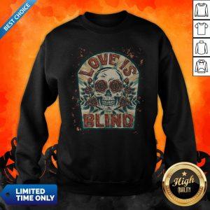 Love Is Blind Sugar Skull Rose Day Of The Dead Sweatshirt