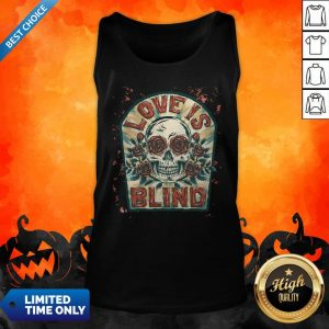 Love Is Blind Sugar Skull Rose Day Of The Dead Tank Top