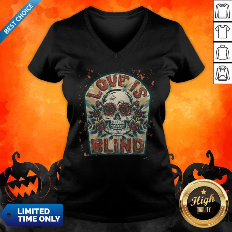 Love Is Blind Sugar Skull Rose Day Of The Dead V-neck