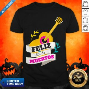 Mexican Guitar Feliz Dia De Muertos Day Dead Shirt