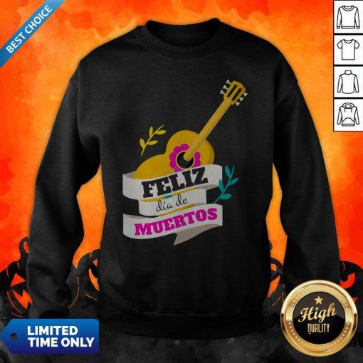 Mexican Guitar Feliz Dia De Muertos Day Dead Sweatshirt
