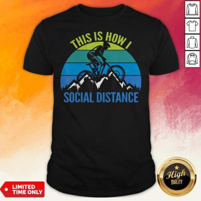 Mountain Bike This Is How I Social Distance Shirt
