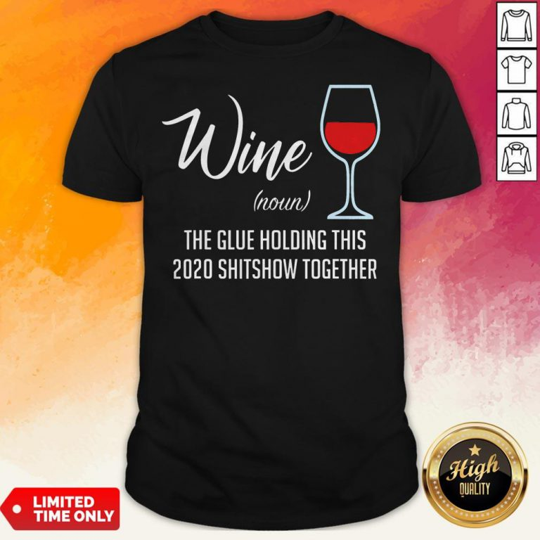 Official Liquor Wine Noun The Glue Holding This 2020 Shitshow Together Shirt