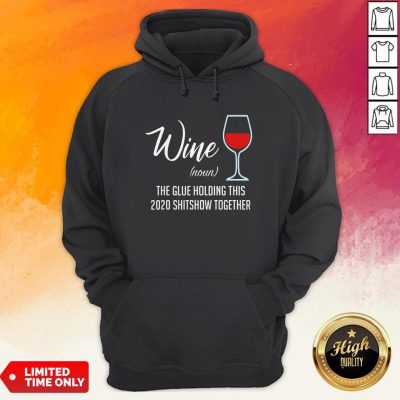 Official Liquor Wine Noun The Glue Holding This 2020 Shitshow Together Hoodie