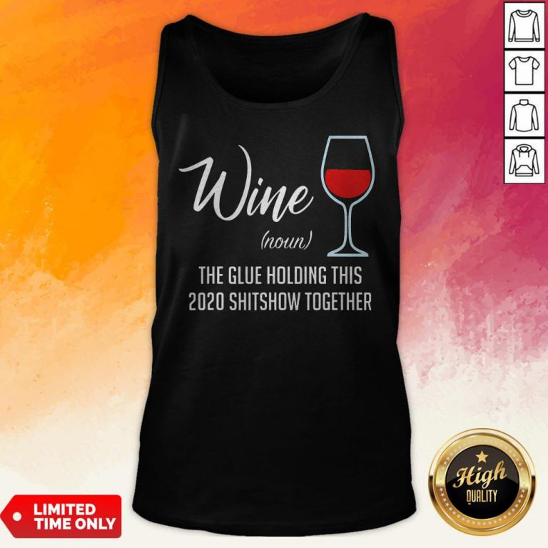 Official Liquor Wine Noun The Glue Holding This 2020 Shitshow Together Tank Top