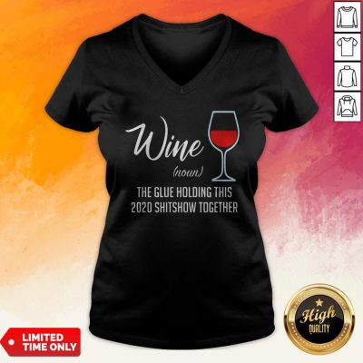 Official Liquor Wine Noun The Glue Holding This 2020 Shitshow Together V-neck