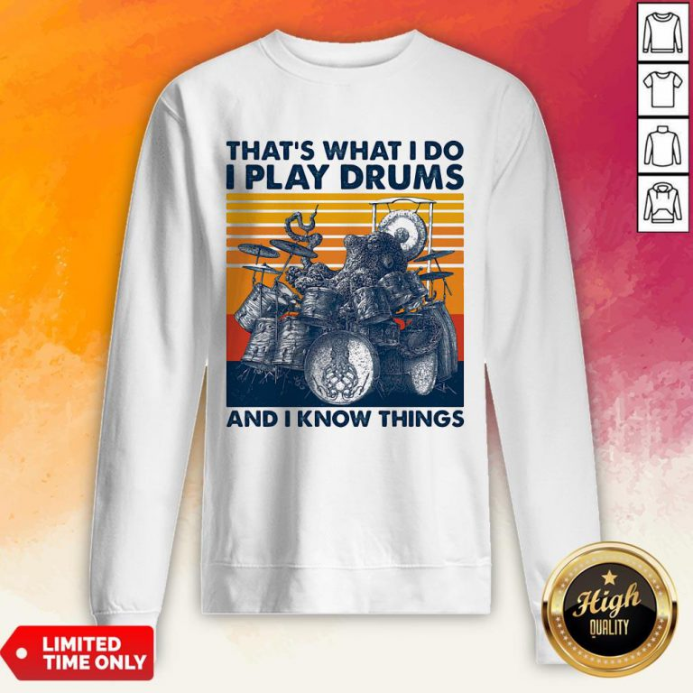 Official Thats What I Do I Play Drums And I Know Things Vintage Retro Sweatshirt