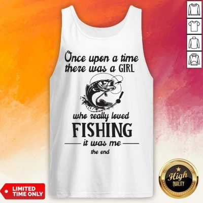 Once Upon A Time There Was A Girl Who Really Loved Fishing It Was Me End Tank Top