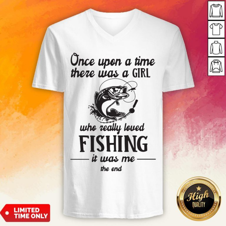 Once Upon A Time There Was A Girl Who Really Loved Fishing It Was Me End V-neck