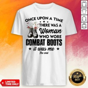 Once Upon A Time There Was A Woman Who Wore Combat Boots It Was Me The End Shirt