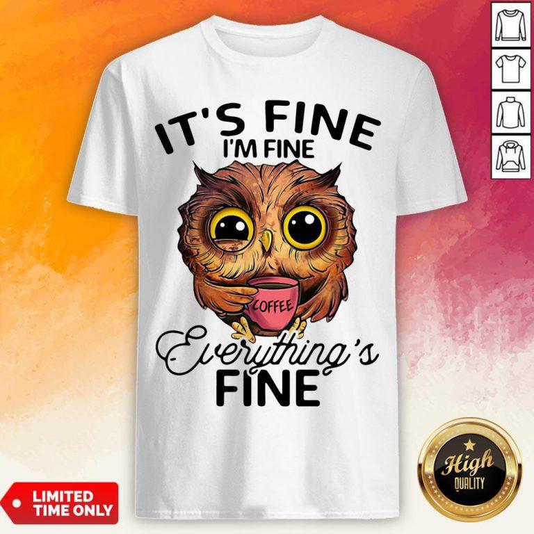 Owl It's Fine I'm Fine Evengs Fine Shirt