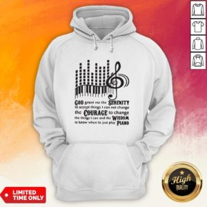 Piano God Grant Me The Seres I Cannot Change HoodiePiano God Grant Me The Seres I Cannot Change Hoodie