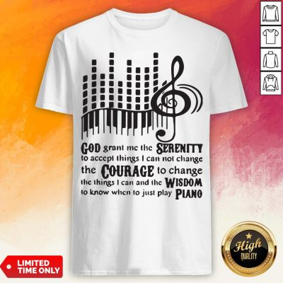 Piano God Grant Me The Seres I Cannot Change Shirt