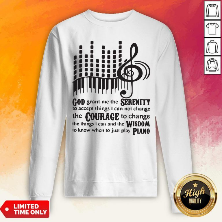 Piano God Grant Me The Seres I Cannot Change Sweatshirt