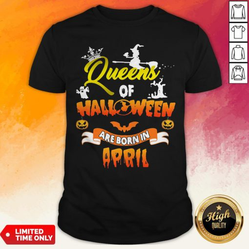 Queen Of Halloween Are Born In April Shirt