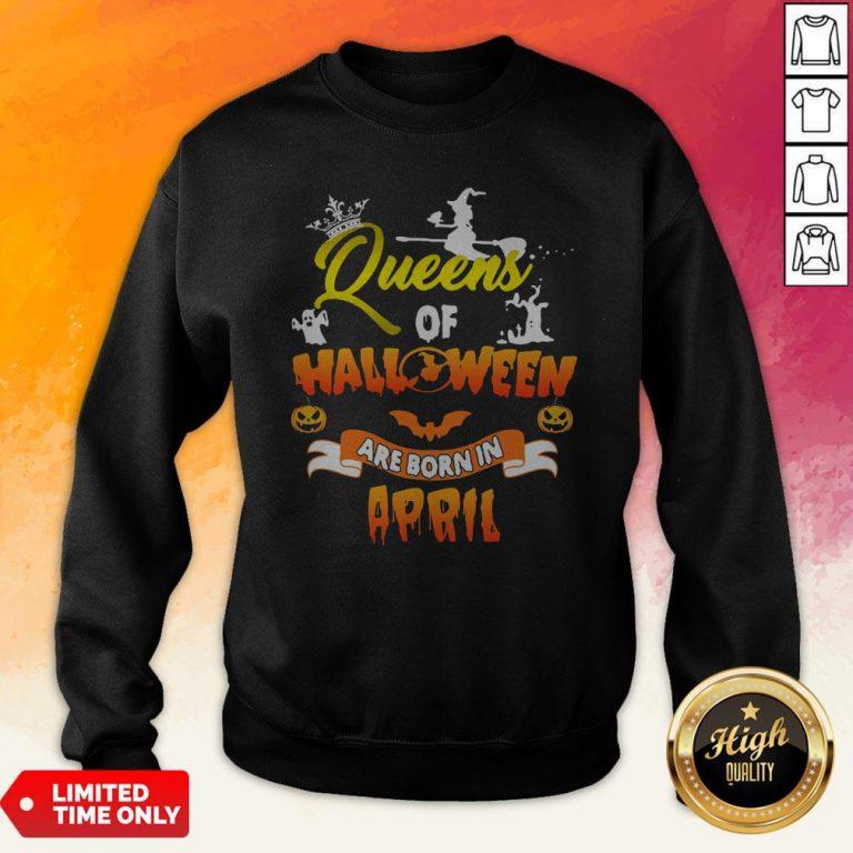 Queen Of Halloween Are Born In April Sweatshirt