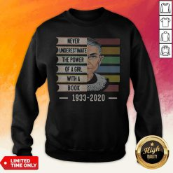 Ruth Bader Ginsburg Never Underestimate The Power Of A Girl With A Book 1933-2020 Vintage Retro Sweatshirt