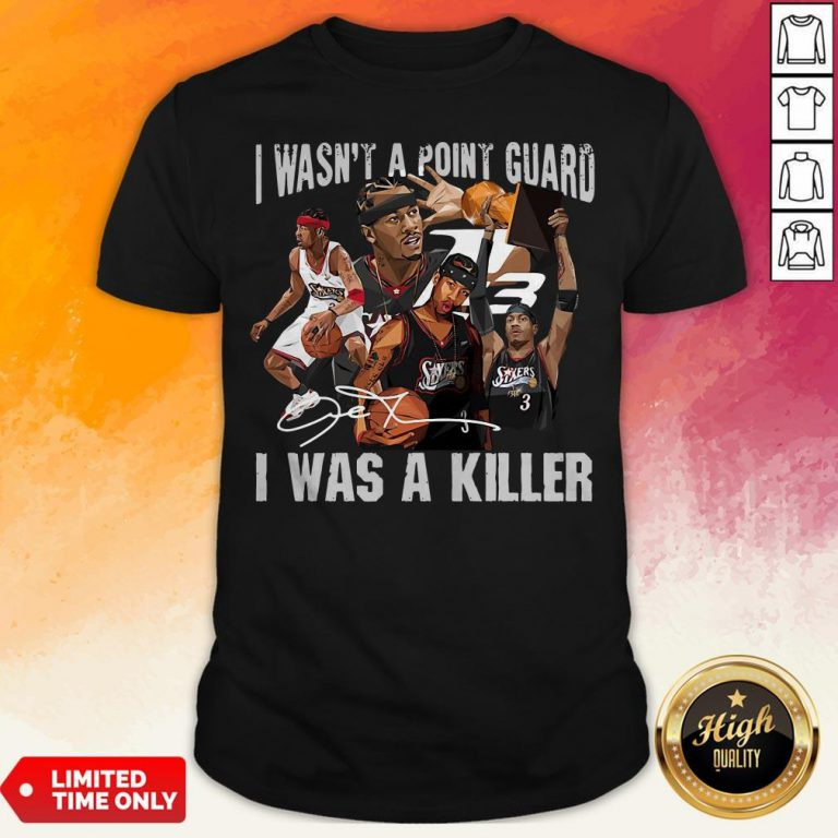 Sixers 3 I Wasnt A Point Guard I Was A Killer Signature Shirt