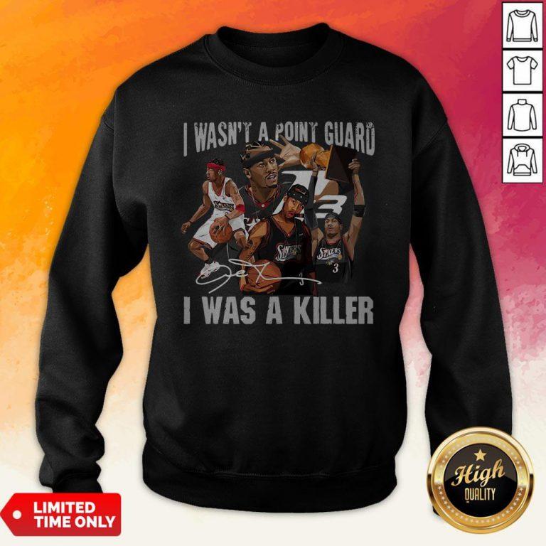 Sixers 3 I Wasnt A Point Guard I Was A Killer Signature Sweatshirt