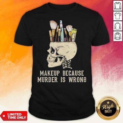 Skull Makeup Because Murder Is Wrong Shirt