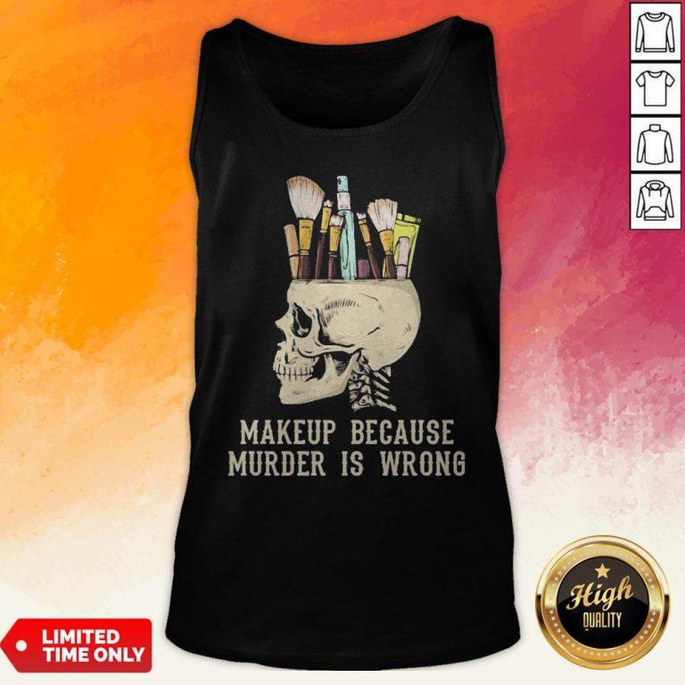 Skull Makeup Because Murder Is Wrong Tank Top