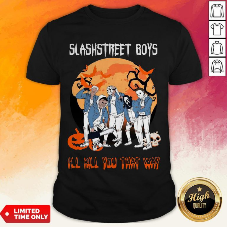 Slashstreet Boys I'Ll Kill You That Way Halloween Shirt