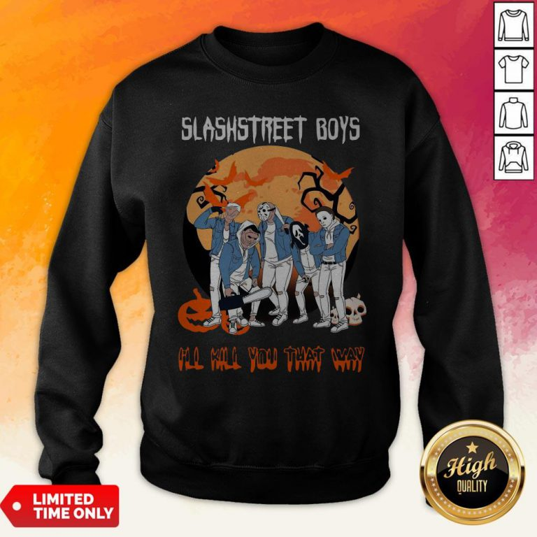 Slashstreet Boys I'Ll Kill You That Way Halloween Sweatshirt