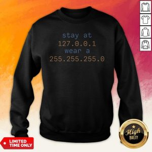 Stay At 127 0 0 1 Wear A 255 255 255 0 Sweatshirt