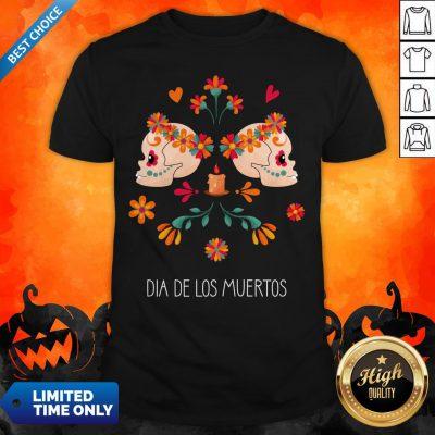 Sugar Skull Dia De Los Muertos The Day Dead Shirt