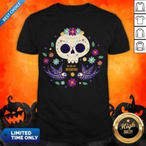 Sugar Skull Flowers Day Of The Dead Dia De Los Mueros Shirt