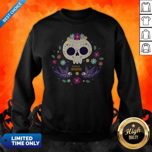 Sugar Skull Flowers Day Of The Dead Dia De Los Mueros Sweatshirt
