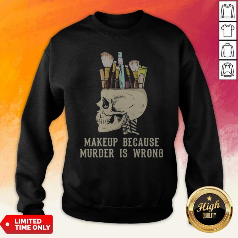 Skull Makeup Because Murder Is Wrong Sweatshirt